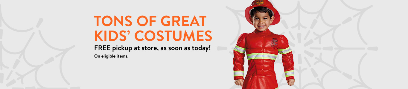 Tons of great kids' costumes: Free pickup at store, as soon as today - on eligible items.