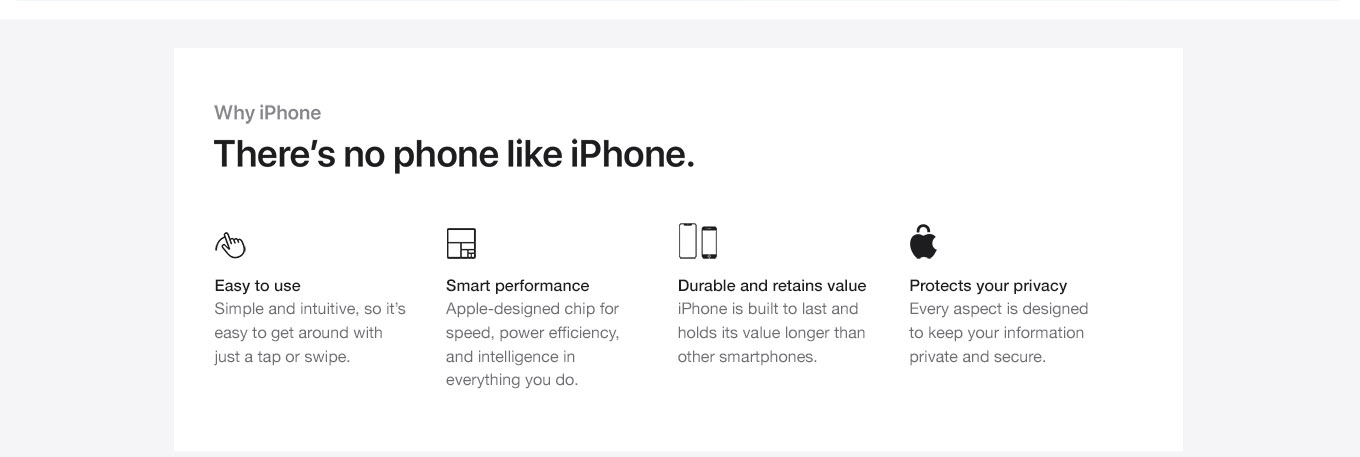 Why iPhone. There's no phone like iPhone. Easy to use. Smart performance. Durable and retains value. Protects your privacy.