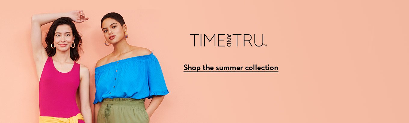 Time and Tru. Shop the summer collection.
