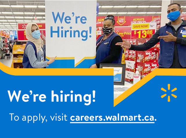 We're hiring! To apply, visit careers.walmart.ca.