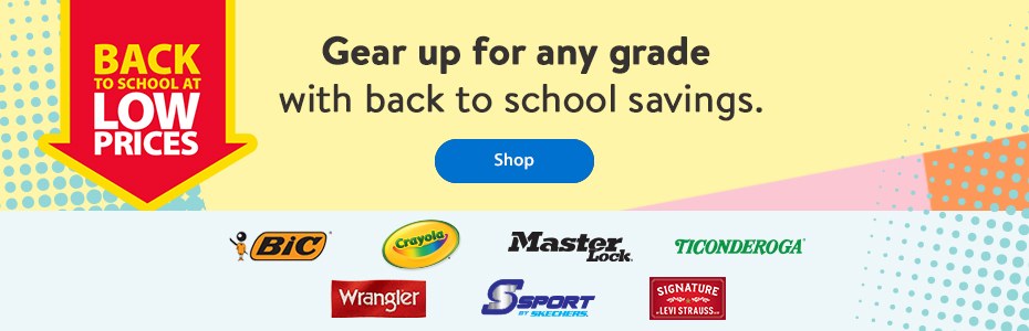 Back to school at low prices – Gear up for any grade with back to school savings. – Shop | Bic | Crayola | Master Lock | Ticonderoga | Wrangler | Skechers | Signature Levi Strauss